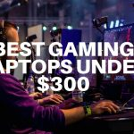 Best Gaming Laptops Under 300 Dollars