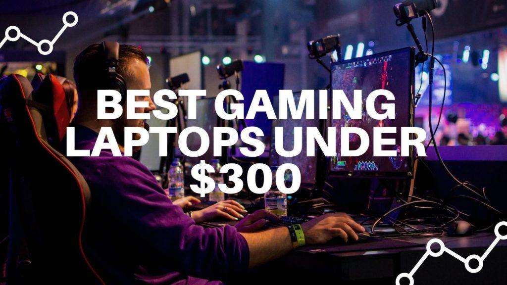 Best Gaming Laptops Under 300 Dollars