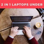 Best 2 in 1 Laptops under $600